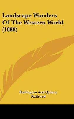Landscape Wonders of the Western World (1888) by And Quincy Railroad Burlington and Quincy Railroad image