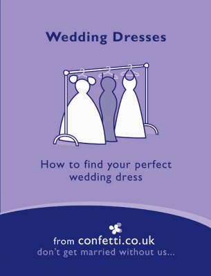 Wedding Dresses: How to Find Your Perfect Wedding Dress by confetti.co.uk