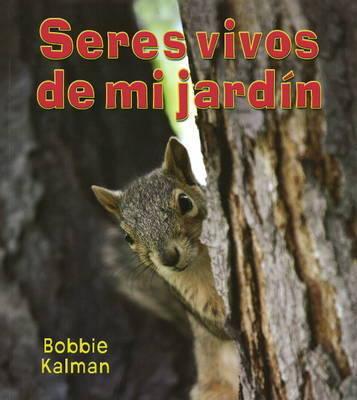 Seres Vivos de Mi Jardin by Bobbie Kalman