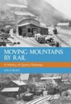 Moving Mountains By Rail by Ian P. Peaty