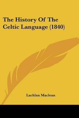 The History Of The Celtic Language (1840) by Lachlan MacLean
