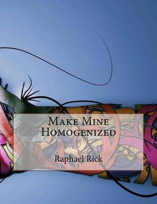 Make Mine Homogenized by Raphael Rick