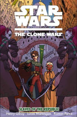 Star Wars: The Clone Wars: Slaves of the Republic by Henry Gilroy