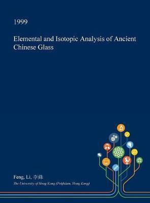 Elemental and Isotopic Analysis of Ancient Chinese Glass by Feng Li