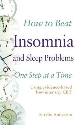 How to Beat Insomnia and Sleep Problems One Step at a Time by Kirstie Anderson