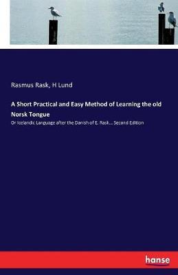 A Short Practical and Easy Method of Learning the Old Norsk Tongue by Rasmus Rask