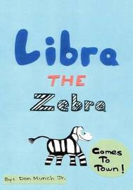 Libra the Zebra Comes to Town by Don Munch Jr