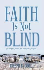 Faith Is Not Blind by Joseph R Odell image
