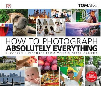 How to Photograph Absolutely Everything by Tom Ang