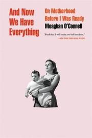 And Now We Have Everything by Meaghan O'Connell