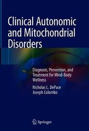 Clinical Autonomic and Mitochondrial Disorders by Nicholas L. Depace