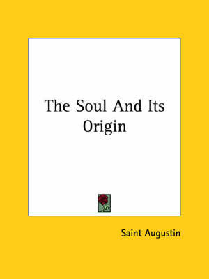 The Soul and Its Origin by Saint Augustine
