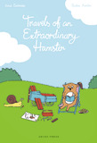 Travels of an Extraordinary Hamster by Astrid Desbordes