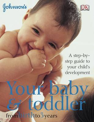 Your Baby and Toddler from Birth to 3 Years: A Step-by-Step Guide to Your Child's Development image