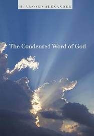 The Condensed Word of God by H Arnold Alexander