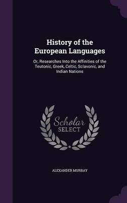 History of the European Languages by Alexander Murray image