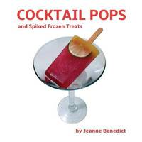 Cocktail Pops and Spiked Frozen Treats by Jeanne Benedict