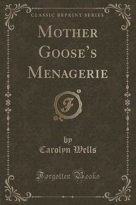 Mother Goose's Menagerie (Classic Reprint) by Carolyn Wells