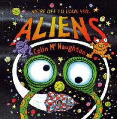We're Off to Look for Aliens by Colin McNaughton image
