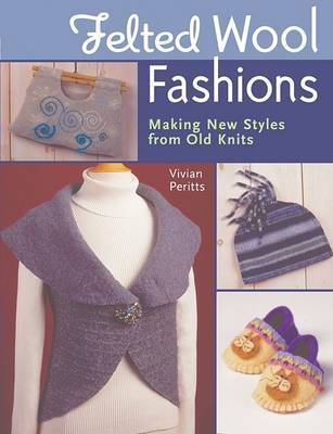 Felted Wool Fashions: Making New Styles from Old Knits by Vivian Peritts