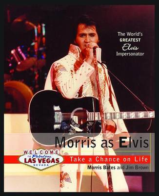 Morris as Elvis: Take a Chance on Life by Morris Bates