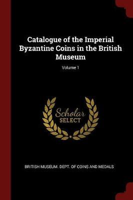 Catalogue of the Imperial Byzantine Coins in the British Museum; Volume 1 image