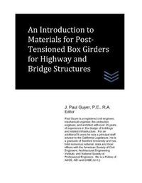 An Introduction to Materials for Post-Tensioned Box Girders for Highway and Bridge Structures by J Paul Guyer