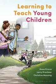 Learning to Teach Young Children by Anna Kirova