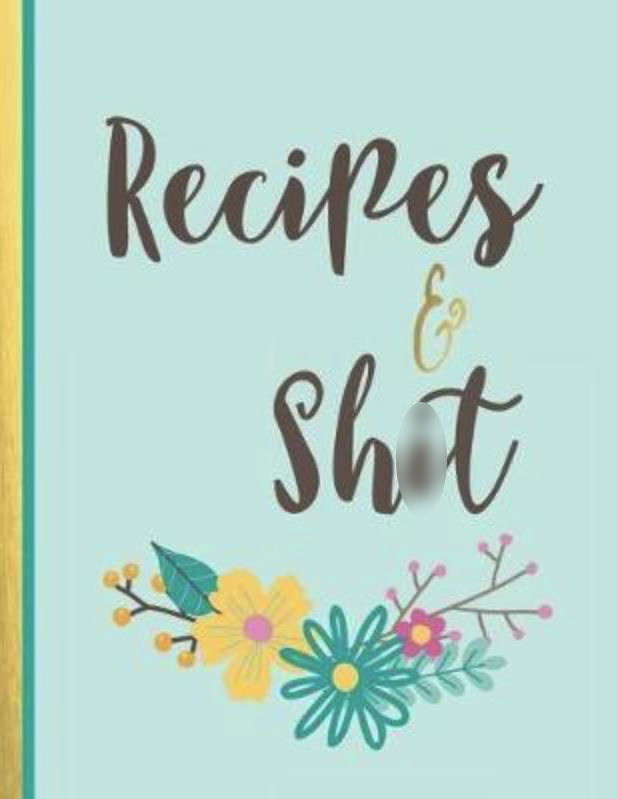 Recipes & Shit by Boss Girl Life