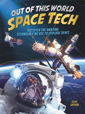 Out of this World Space Tech by Clive Gifford