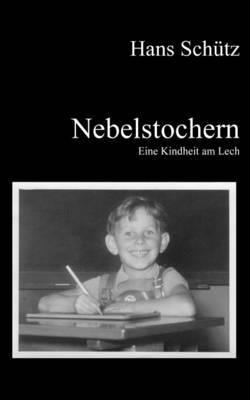 Nebelstochern - Eine Kindheit am Lech by Hans Schutz image