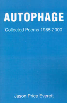 Autophage: Collected Poems 1985-2000 by Jason Price Everett