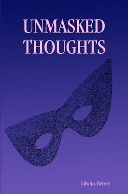 Unmasked Thoughts by Edwina Reizer