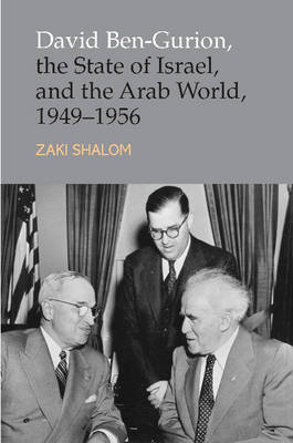 David Ben-Gurion, the State of Israel and the Arab World, 1949-1956 by Zaki Shalom image
