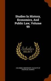 Studies in History, Economics, and Public Law, Volume 99 image