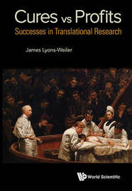 Cures Vs. Profits: Successes In Translational Research by James Lyons-Weiler