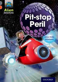 Project X Alien Adventures: Grey Book Band, Oxford Level 13: Pit-stop Peril by James Noble