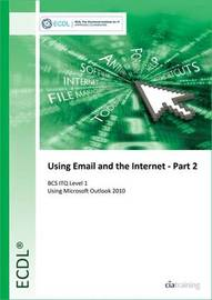 ECDL Using Email and the Internet Part 2 Using Outlook 2010 (BCS ITQ Level 1) by CIA Training Ltd