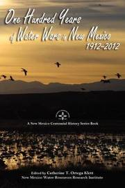 One Hundred Years of Water Wars in New Mexico, 1912-2012