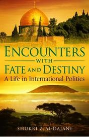 Encounters with Fate and Destiny by Shukri Z. Al-Dajani