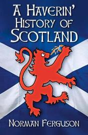A Haverin' History of Scotland by Norman Ferguson