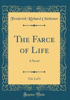 The Farce of Life, Vol. 2 of 3 by Frederick Richard Chichester image