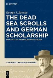 The Dead Sea Scrolls and German Scholarship by George J Brooke