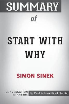 Summary of Start with Why by Simon Sinek by Paul Adams Bookhabits