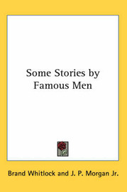 Some Stories by Famous Men by Brand Whitlock image