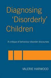 Diagnosing 'Disorderly' Children by Valerie Harwood image