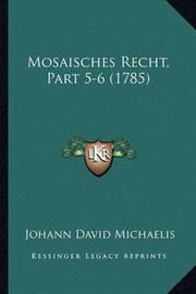 Mosaisches Recht, Part 5-6 (1785) Mosaisches Recht, Part 5-6 (1785) by Johann David Michaelis