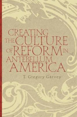 Creating the Culture of Reform in Antebellum America