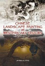 Chinese Landscape Painting as Western Art History by James Elkins image