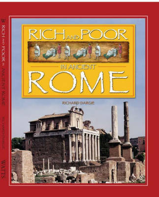 Rich And Poor: Ancient Rome by Richard Dargie